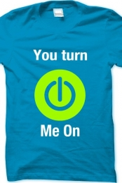 You turn my on button T-shirt