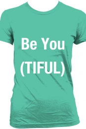 Be You (tiful) womens' t-shirt
