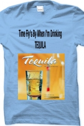 Time Flys By  When Im drinking Tequila Tee.