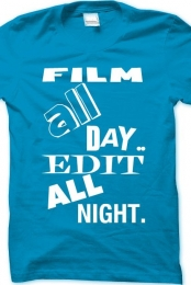 Film All Day And Edit All Night TShirt!
