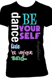 dance, live, be unique and be yourself tee