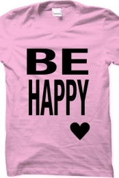 be happy tshirt!