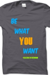 Be What You Want T-Shirt