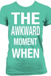 The awkward moment when.
