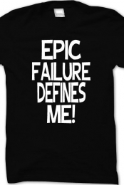 Epic Failure Defines Me!