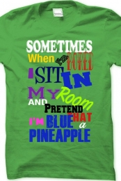 sometimes when I'm bored I sit in my room and pretend that I'm a blue pineapple- acethe3rd3