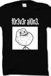 Forever Alone shirt.