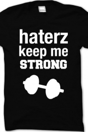 haterz keep me strong ♥.