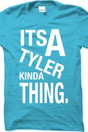 ITS A TYLER KINDA THING