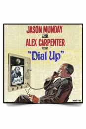 Jason Munday and Alex Carpenter present Dial Up