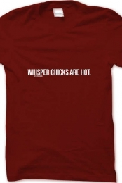 Whisper Chicks Are Hot (Maroon)