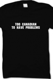 Too Canadian to have problems