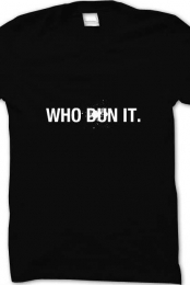 WHO DUN IT Catchy Tee