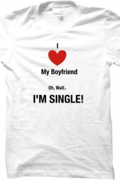 I Heart My Boyfriend Oh Wait I'm Single Tee Shirt