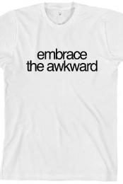 embrace the awkward tee