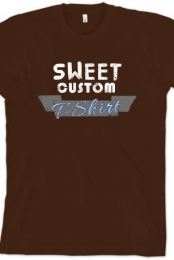Sweet Custom T-Shirt! in Brown
