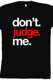 Don't. Judge. Me. Black T