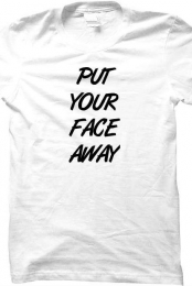 Put Your Face Away Shirt