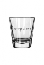 #sorrynotsorry Shot Glass