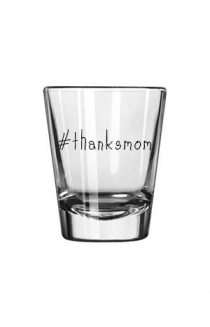 #thanksmom Shot Glass