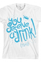 You Deserve a Drink Tee (White)