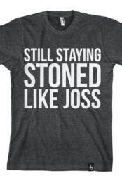 Stoned Like Joss T-Shirt