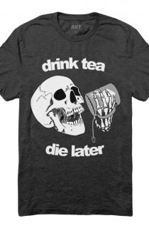 Drink Tea Die Later T-shirt