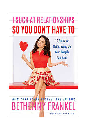 """I Suck at Relationships So You Don't Have To"" by Bethenny Frankel"