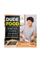 Dude Food by Dan Churchill